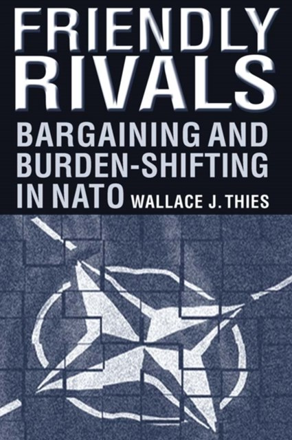 (ebook) Friendly Rivals: Bargaining and Burden-shifting in NATO