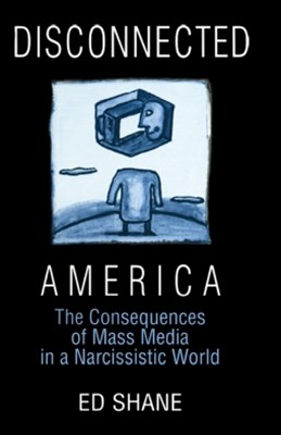 Disconnected America: The Future of Mass Media in a Narcissistic Society
