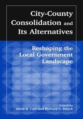 City-County Consolidation and Its Alternatives: Reshaping the Local Government Landscape