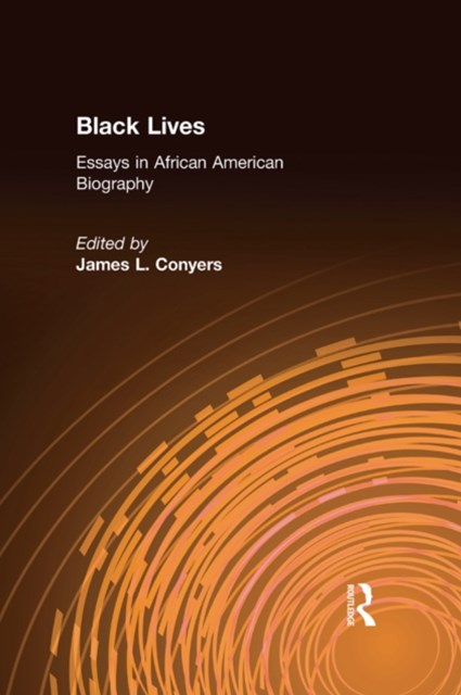 Black Lives: Essays in African American Biography