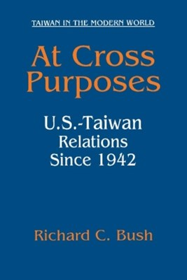 At Cross Purposes: U.S.-Taiwan Relations Since 1942