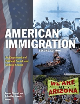 American Immigration: An Encyclopedia of Political, Social, and Cultural Change