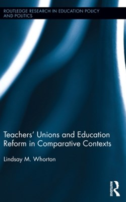 TeachersGÇÖ Unions and Education Reform in Comparative Contexts