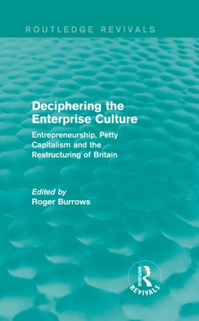 Deciphering the Enterprise Culture (Routledge Revivals)