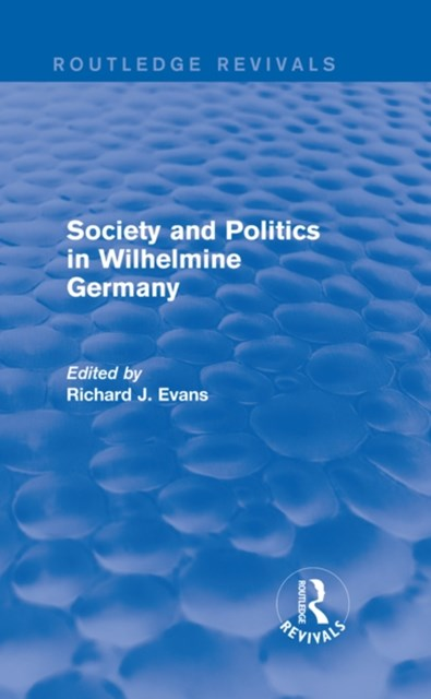 Society and Politics in Wilhelmine Germany (Routledge Revivals)