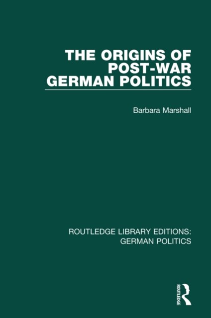 The Origins of Post-War German Politics (RLE: German Politics)