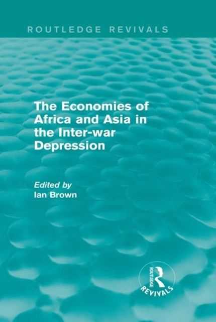 Economies of Africa and Asia in the Inter-war Depression (Routledge Revivals)