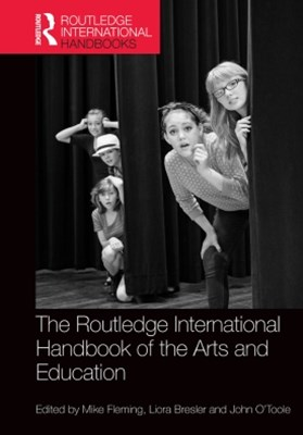 The Routledge International Handbook of the Arts and Education