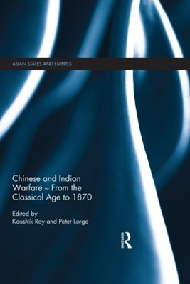 Chinese and Indian Warfare GÇô From the Classical Age to 1870