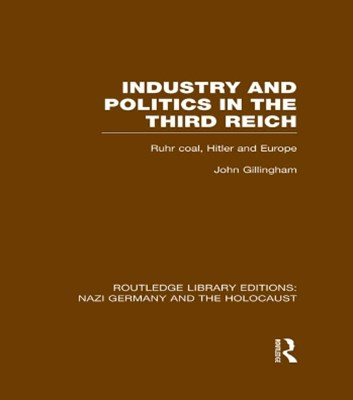Industry and Politics in the Third Reich (RLE Nazi Germany & Holocaust)