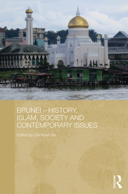 Brunei GÇô History, Islam, Society and Contemporary Issues