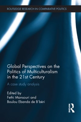 Global Perspectives on the Politics of Multiculturalism in the 21st Century