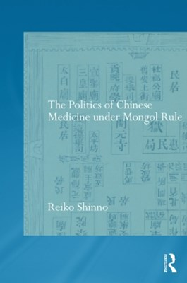 The Politics of Chinese Medicine Under Mongol Rule