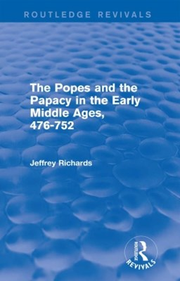 Popes and the Papacy in the Early Middle Ages (Routledge Revivals)