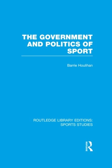 The Government and Politics of Sport (RLE Sports Studies)