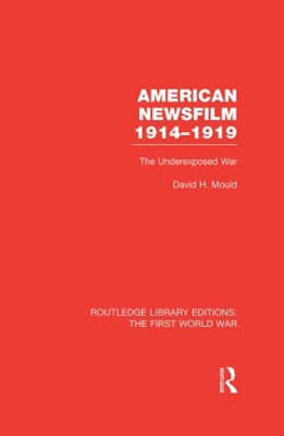 American Newsfilm 1914-1919 (RLE The First World War)