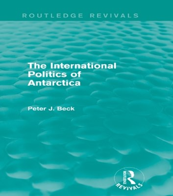 The International Politics of Antarctica (Routledge Revivals)