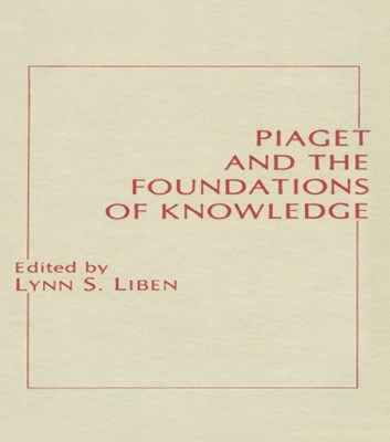 Piaget and the Foundations of Knowledge
