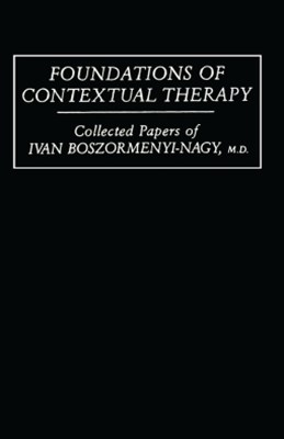 Foundations Of Contextual Therapy:..Collected Papers Of Ivan