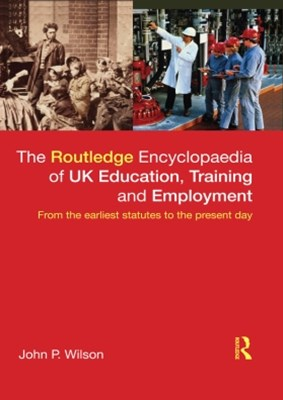 (ebook) The Routledge Encyclopaedia of UK Education, Training and Employment