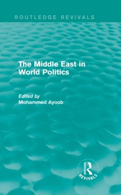 The Middle East in World Politics (Routledge Revivals)