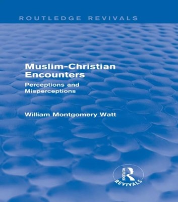 (ebook) Muslim-Christian Encounters (Routledge Revivals)