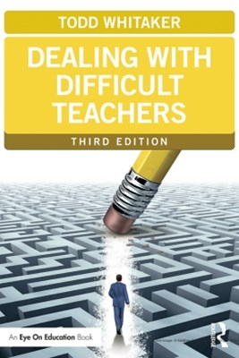 Dealing with Difficult Teachers, Third Edition