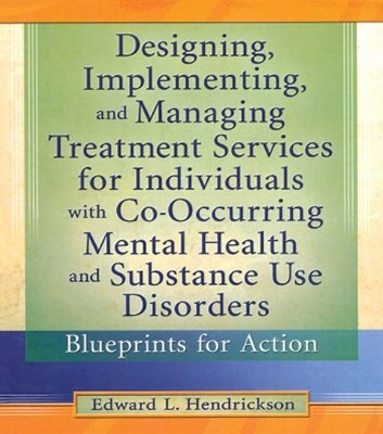 Designing, Implementing, and Managing Treatment Services for Individuals with Co-Occurring Mental Health and Substance Use Disorders