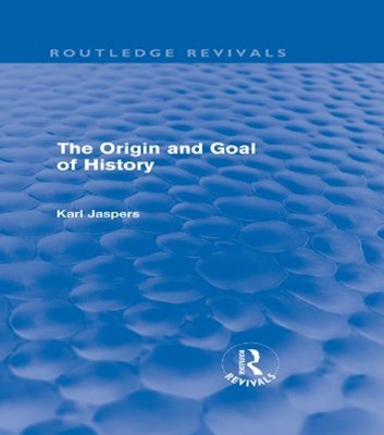 (ebook) The Origin and Goal of History (Routledge Revivals)