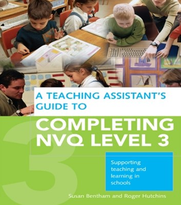 A Teaching Assistant's Guide to Completing NVQ Level 3