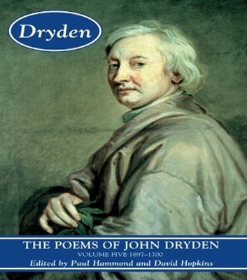 The Poems of John Dryden: Volume Five