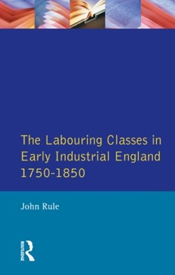 Labouring Classes in Early Industrial England, 1750-1850