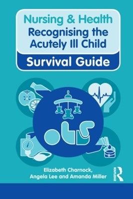 Nursing & Health Survival Guide: Recognising the Acutely Ill Child: Early Recognition