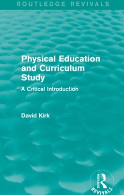 Physical Education and Curriculum Study (Routledge Revivals)