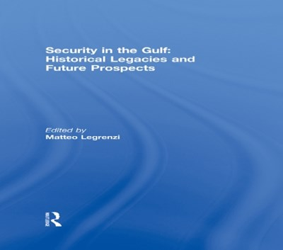 Security in the Gulf: Historical Legacies and Future Prospects