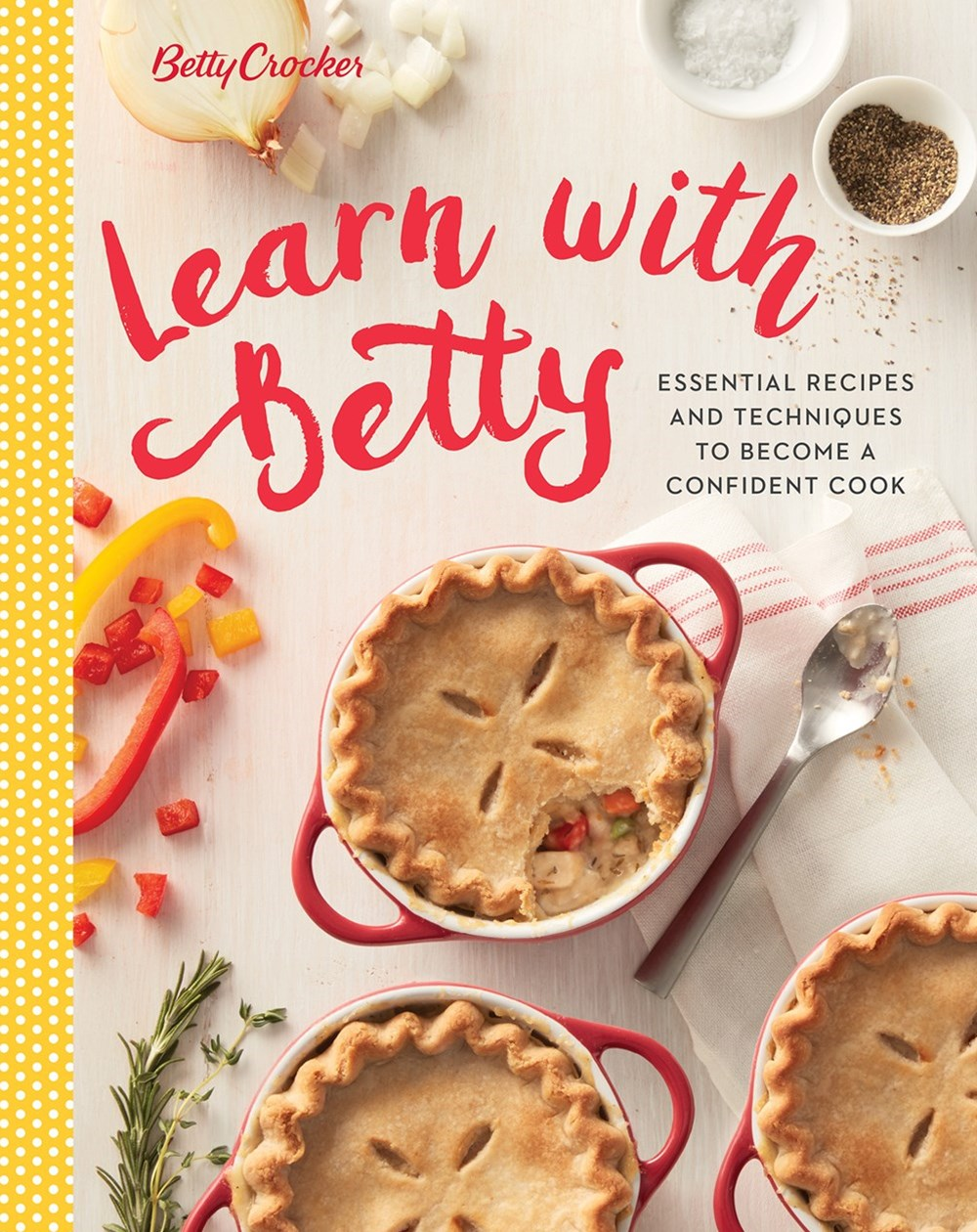 Betty Crocker Learn with Betty: Essential Recipes and Techniques to Become a Confident Cook