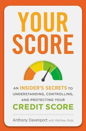 Your Score: An Insider's Secrets to Understanding, Controlling and Protecting Your Credit Score