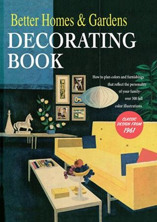 Better Homes & Gardens Decorating Book: How to Plan Colours and Furnishings that Reflect