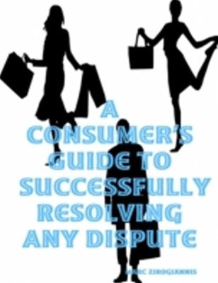 (ebook) Consumer's Guide to Successfully Resolving Any Dispute