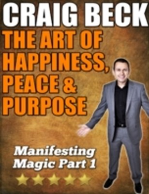 Art of Happiness, Peace & Purpose: Manifesting Magic Part 1