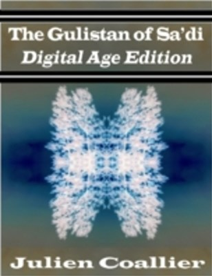Gulistan of Sa'di - Digital Age Edition