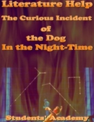 Literature Help: The Curious Incident of the Dog In the Night Time