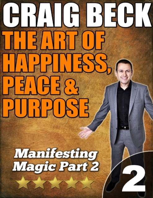 Art of Happiness, Peace & Purpose: Manifesting Magic Part 2