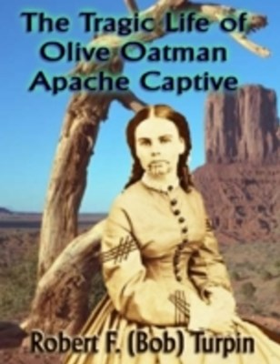 Tragic Life of Olive Oatman: Apache Captive