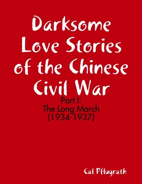 Darksome Love Stories of the Chinese Civil War - Part I: The Long March 1934-1937