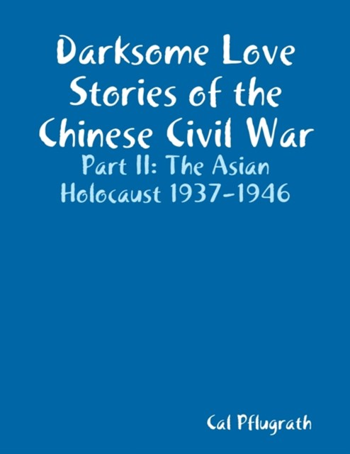 Darksome Love Stories of the Chinese Civil War - Part II: The Asian Holocaust 1937-1946
