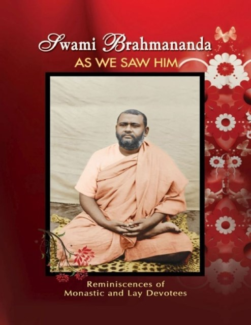 Swami Brahmananda As We Saw Him: Reminiscences of Monastic and Lay Devotees