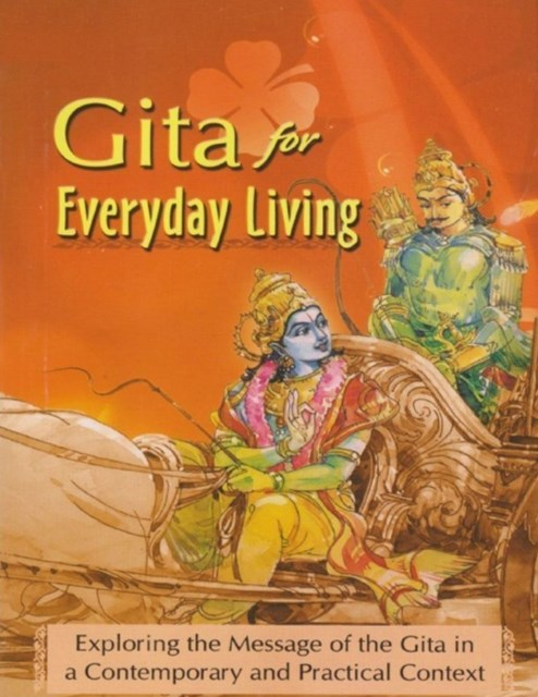 Gita for Everyday Living : Exploring the Message of the Gita