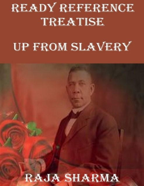 Ready Reference Treatise: Up from Slavery