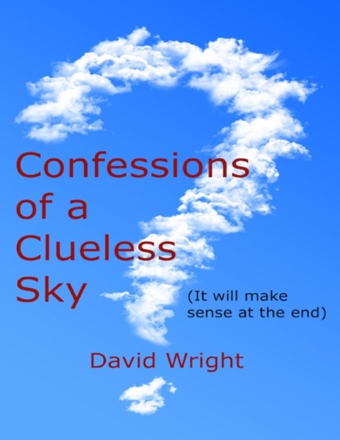 (ebook) Confessions of a Clueless Sky: (It Will Make Sense At the End)